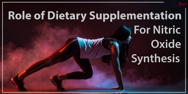 Efficacy and Role of Dietary Supplementation For Nitric Oxide Synthesis